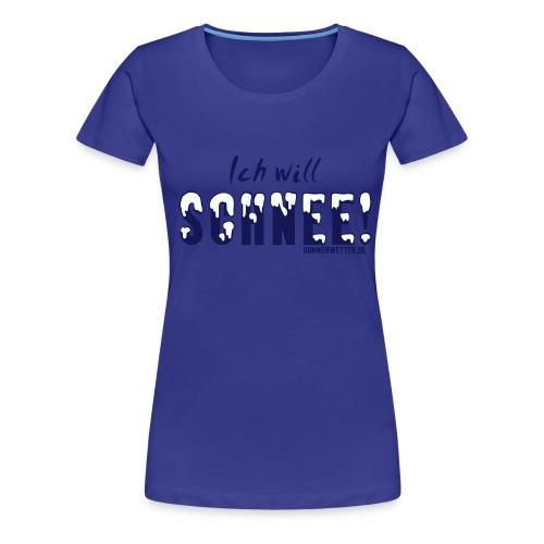 Ich will Schnee - Frauen Premium T-Shirt