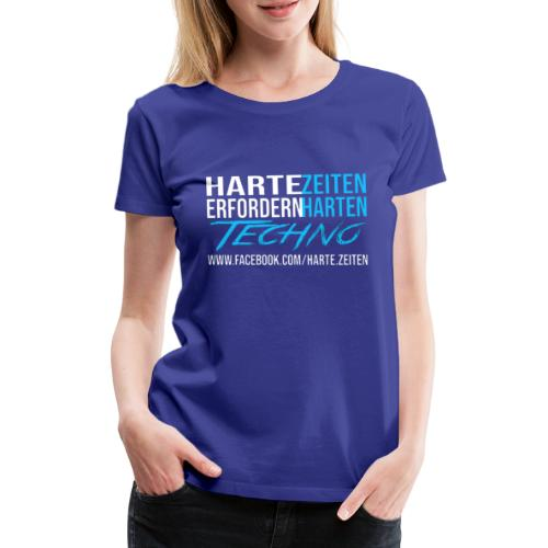 Harte Zeiten erfordern Harten Techno - Frauen Premium T-Shirt