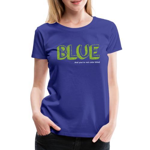blue - Vrouwen Premium T-shirt