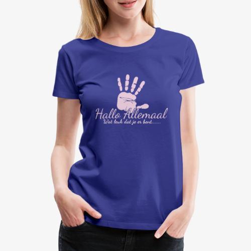 Hallo Allemaal - Vrouwen Premium T-shirt