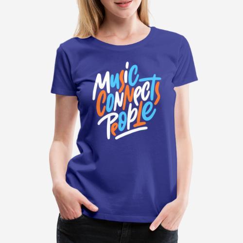 Musik verbindet Menschen - Frauen Premium T-Shirt