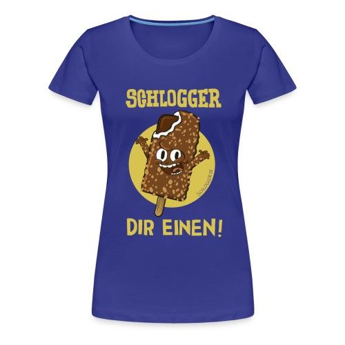 Schlogger Dir Einen - Frauen Premium T-Shirt