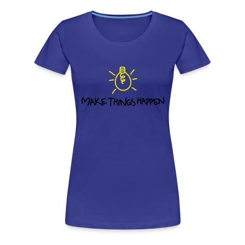 Make Things Happen 2 - Frauen Premium T-Shirt