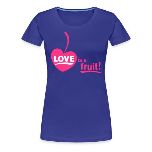 love_is_a_fruit_2c_225x225 - Frauen Premium T-Shirt