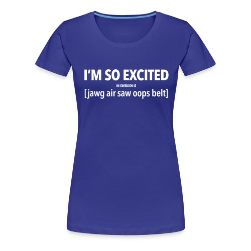 I'm so excited - Women's Premium T-Shirt