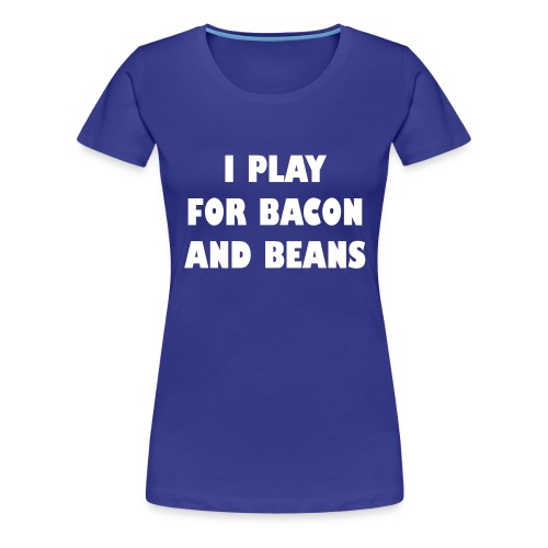 for bacon and beans - Vrouwen Premium T-shirt
