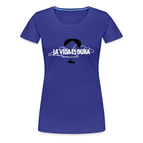 La Vida Es Dura - Cross Country Paraglider - Women's Premium T-Shirt
