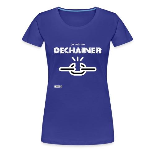 Je vais me déchainer - T-shirt Premium Femme