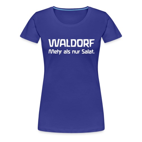 WALDORF Mehr als nur Salat - Frauen Premium T-Shirt