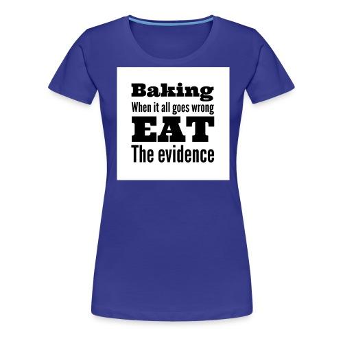 baking when it goes wrong - Women's Premium T-Shirt