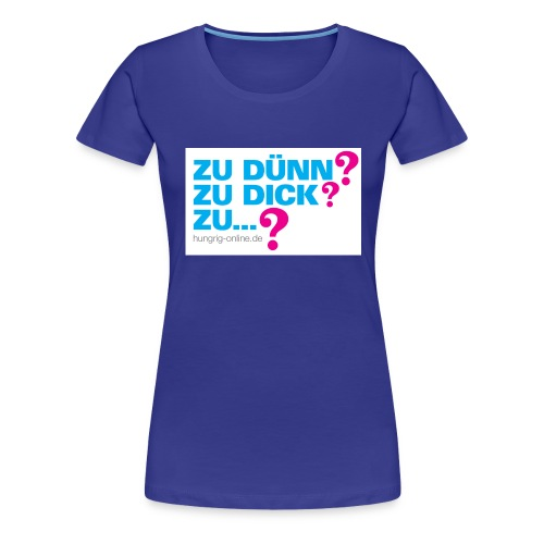 Zu dünn Zu dick Zu - Frauen Premium T-Shirt