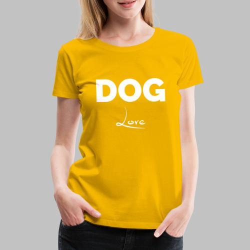 DOG LOVE - Geschenkidee für Hundebesitzer - Frauen Premium T-Shirt