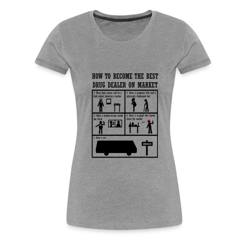 how to become the best drug dealer on market - Camiseta premium mujer