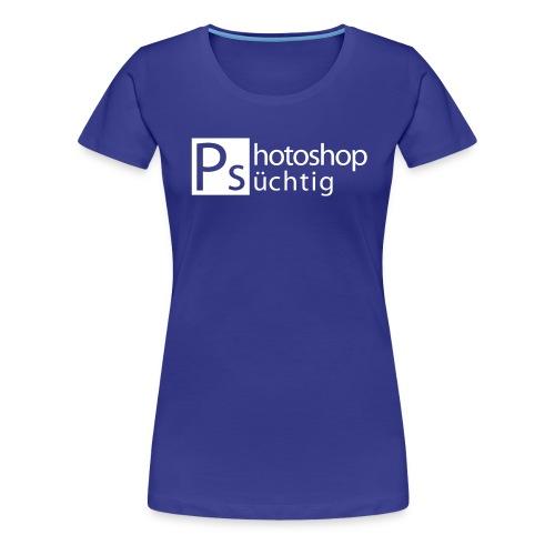Photoshop süchtig weiss PNG - Frauen Premium T-Shirt