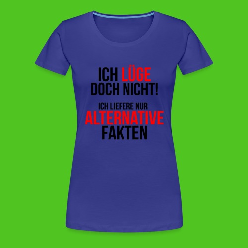 Alternative Fakten - Frauen Premium T-Shirt