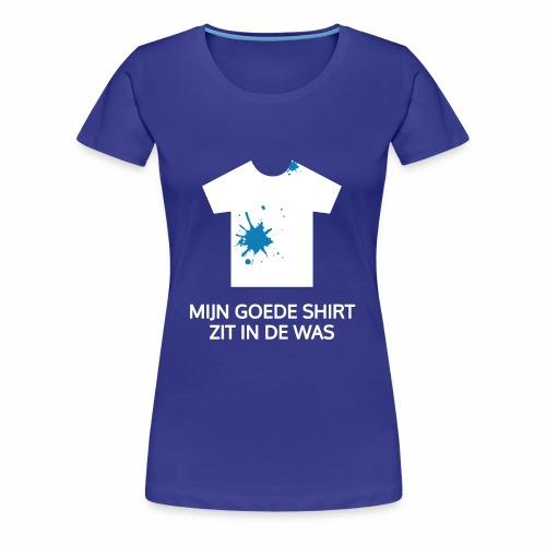 Mijn goede shirt zit in de was - Vrouwen Premium T-shirt