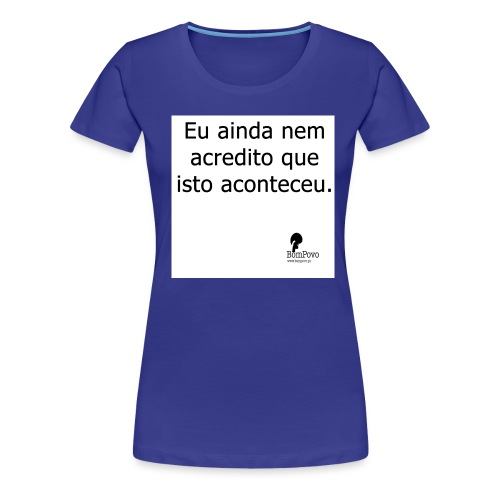 euaindanemacreditoqueistoaconteceu - Women's Premium T-Shirt