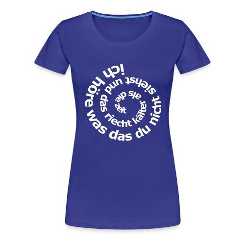 Was du nicht siehst - Frauen Premium T-Shirt