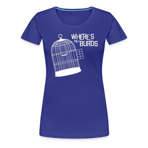 Where s The Burds - Women's Premium T-Shirt