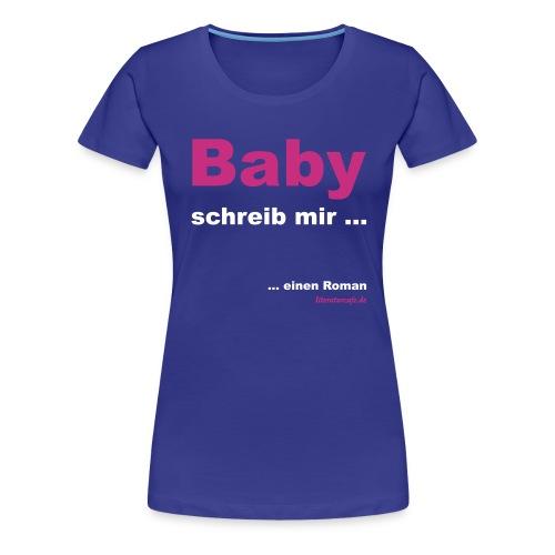Baby schreib mir - Frauen Premium T-Shirt