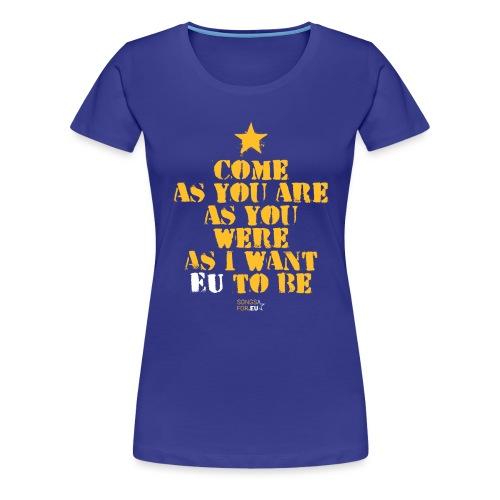 Come as EU are   SongsFor.EU - Women's Premium T-Shirt