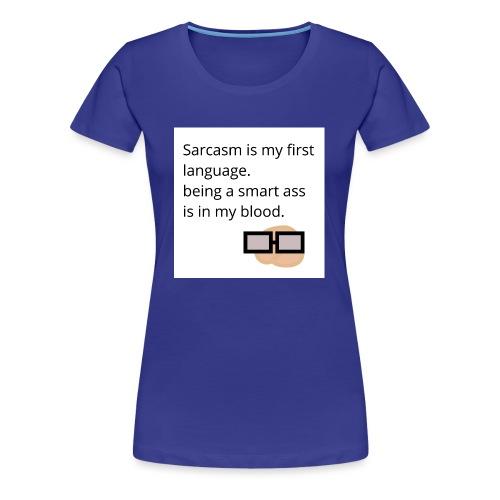 Sarcasm is my first langauge - Women's Premium T-Shirt