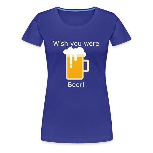 Beerplop Bierkrug Wish you were beer - Frauen Premium T-Shirt