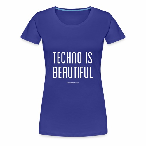 Techno Is Beautiful Text - Frauen Premium T-Shirt