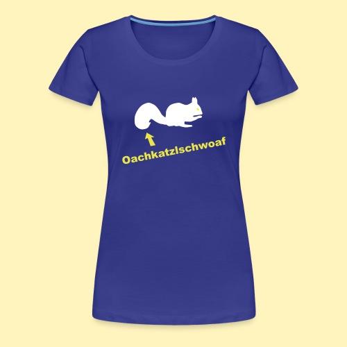 Oachkatzlschwoaf Eichhörnchen - Frauen Premium T-Shirt