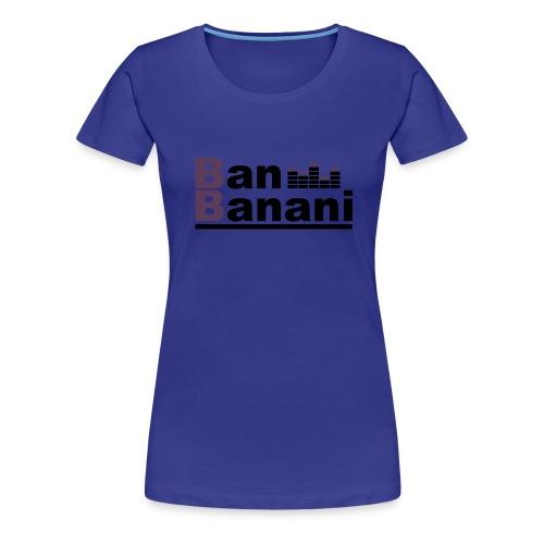 Ban Banani shirt official - Frauen Premium T-Shirt