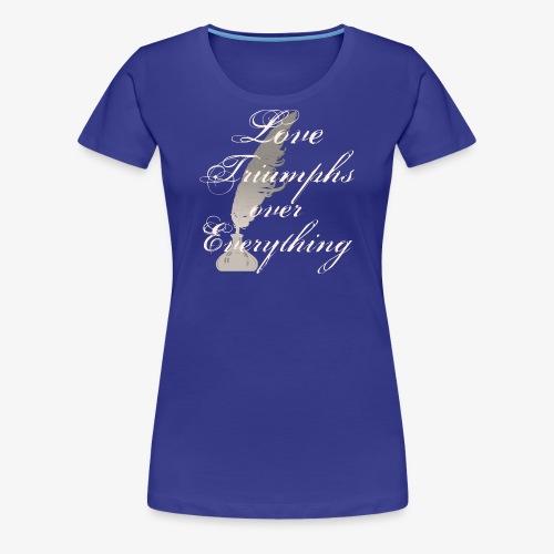Love triumphs over everything! - Frauen Premium T-Shirt