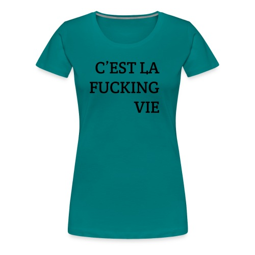 C'est la FUCKING vie - Vrouwen Premium T-shirt