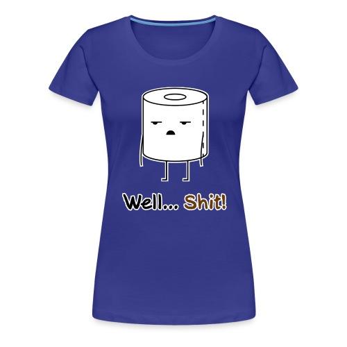 Well... Klopapier Schlecht drauf Schlechte Zeiten - Frauen Premium T-Shirt