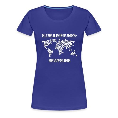 GLOBULISIERUNGSBEWEGUNG - Frauen Premium T-Shirt