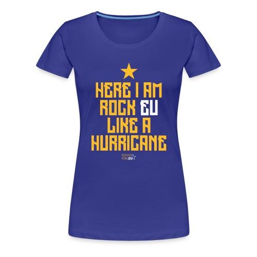 Rock EU like a Hurricane   SongsFor.EU - Women's Premium T-Shirt