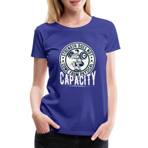 Strength does not come from physical capacity! - Premium T-skjorte for kvinner