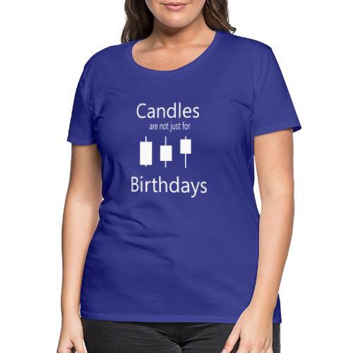 Candles not for birthdays - Frauen Premium T-Shirt