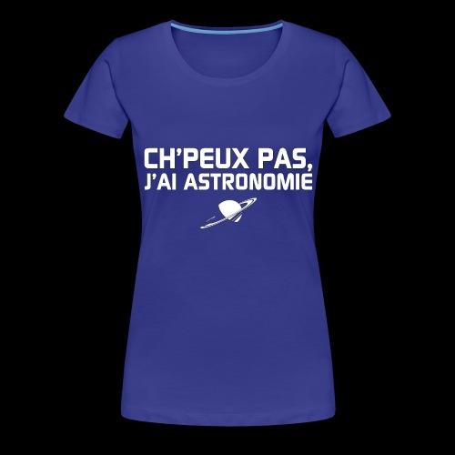 Ch'peux pas, j'ai Astronomie - T-shirt Premium Femme