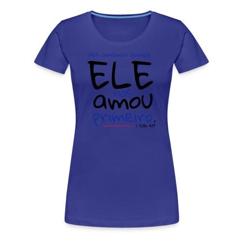 Nós amamos porque ele nos amou primeiro - Frauen Premium T-Shirt