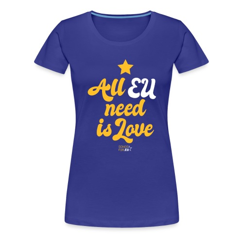 All EU needs is Love | SongsFor.EU - Women's Premium T-Shirt