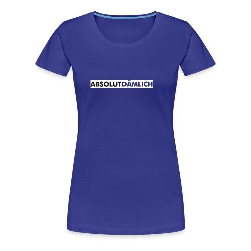 absolut - Frauen Premium T-Shirt