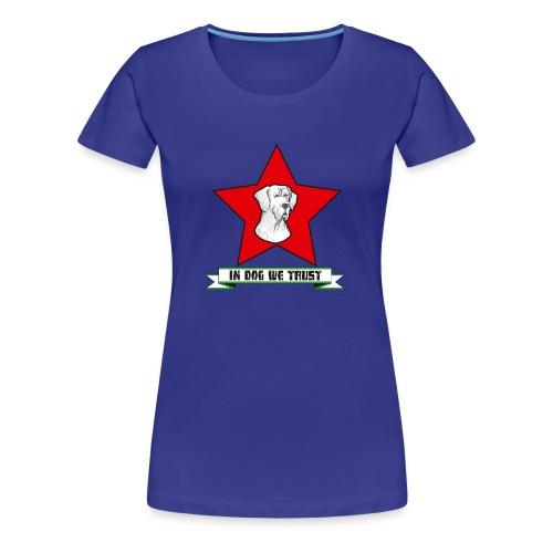 In Dog we trust - Frauen Premium T-Shirt