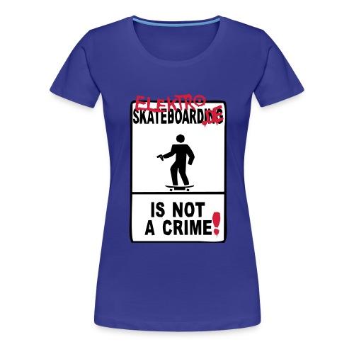 elektro-skateboard.de is not a crime - Frauen Premium T-Shirt