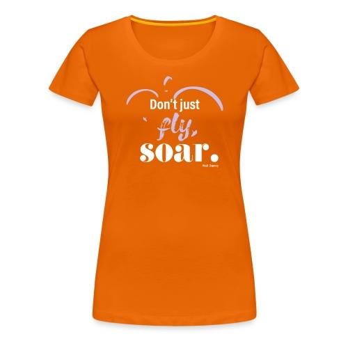 Don't just fly, soar. 🕊️ - Frauen Premium T-Shirt