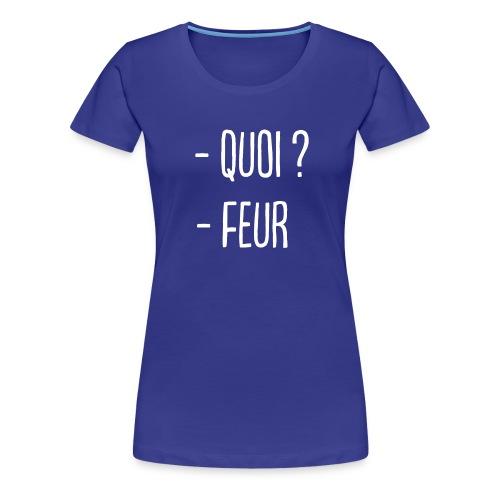 - Quoi ? - Feur ! - T-shirt Premium Femme