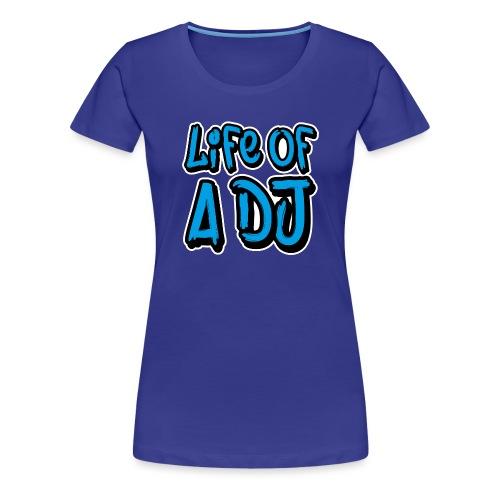 Life of a DJ- Blue - Women's Premium T-Shirt