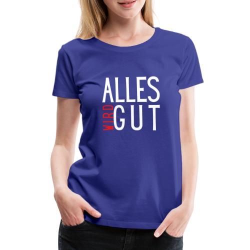 ALLES WIRD GUT - Frauen Premium T-Shirt