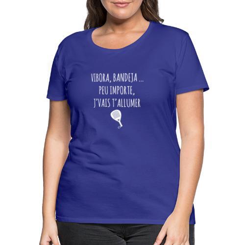 Vibora, Bandeja ... peu importe j'vais t'allumer - T-shirt Premium Femme