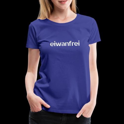 eiwanfrei - Frauen Premium T-Shirt