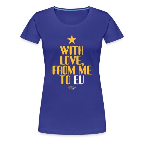 With Love, from me to EU   SongsFor.EU - Women's Premium T-Shirt